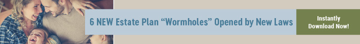 "6 NEW Estate Plan ""Wormholes"" Opened by New Laws"